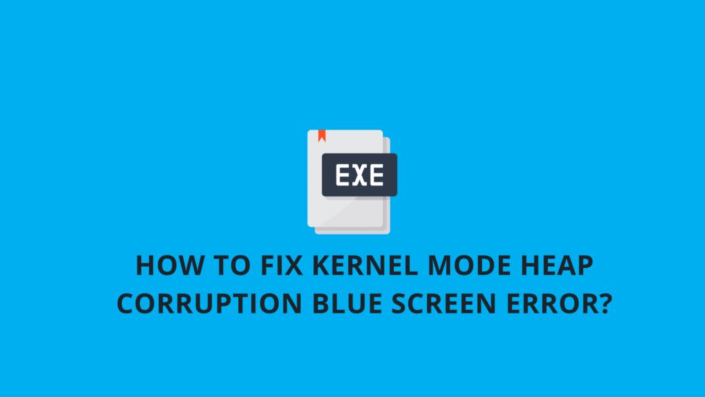 Kernel_Heap_Mode_Corruption_Error
